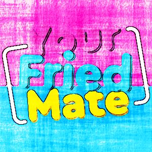 Your Fried Mate